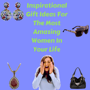 Inspirational Gift Ideas For The Most Amazing Women In Your Life