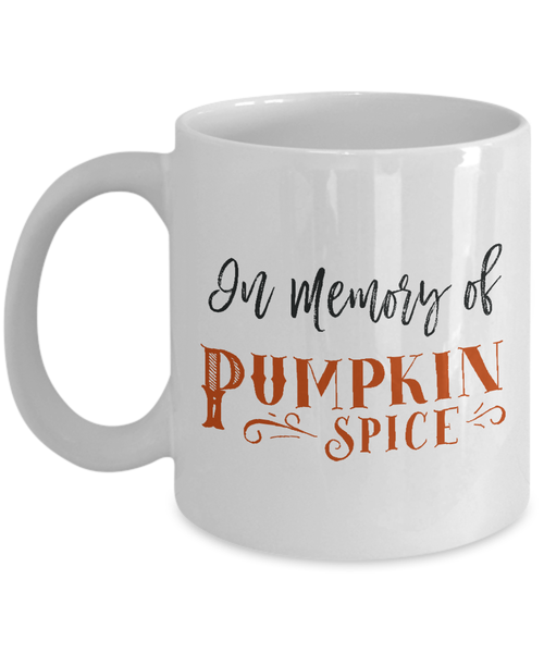 Funny Coffee Mug - In Memory Of Pumpkin Spice