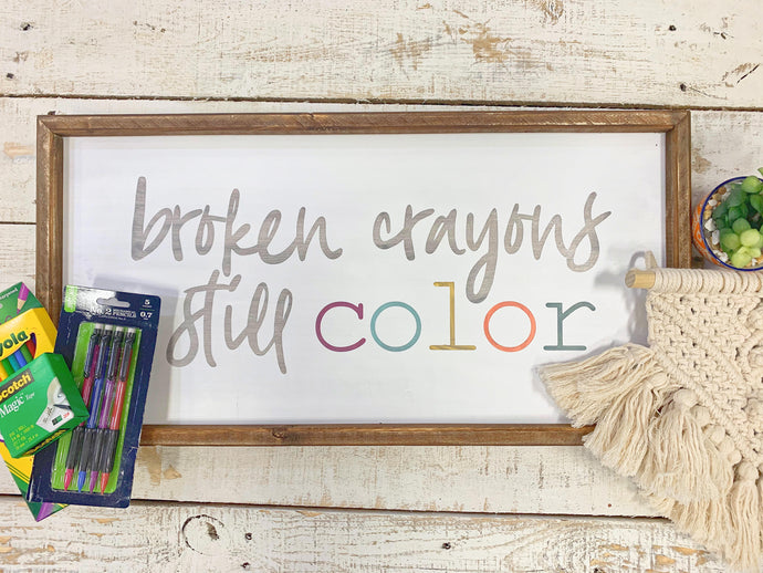 Broken Crayons Still Color Wood Frame Sign