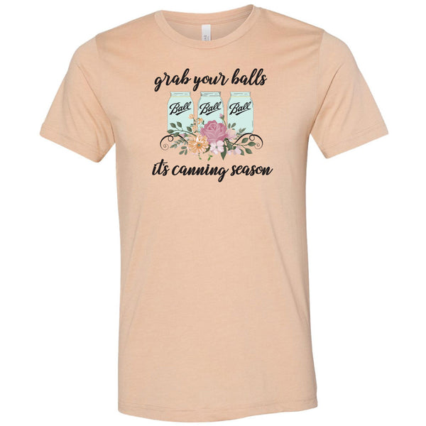 """Grab Your Balls It's Canning Season"" T-Shirt"