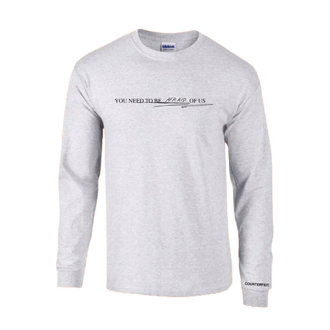 You Need To Be Afraid Of Us Grey Longsleeve T-shirt