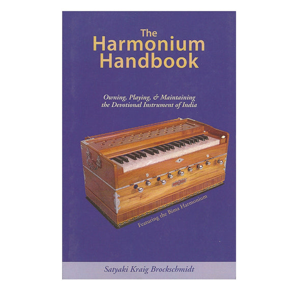 The Harmonium Handbook - by Satyaki Kraig Brockschmidt
