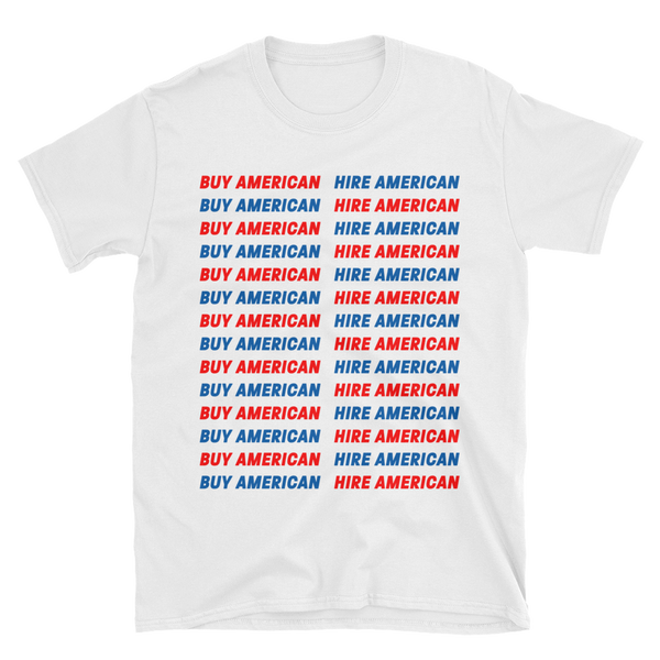 Buy American - Hire American Shirt (White)