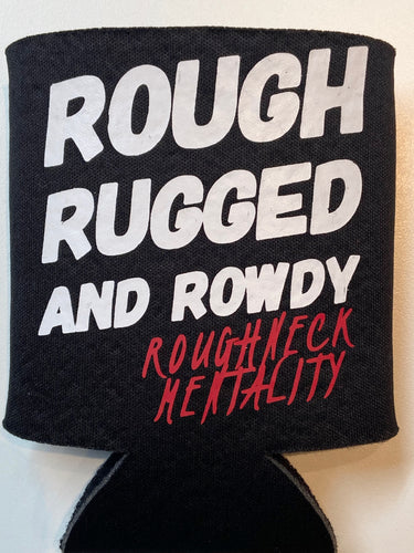 Rough Rugged and Rowdy Koozie