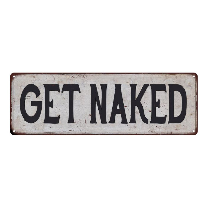 GET NAKED Vintage Look Rustic 6x18 Metal Sign Chic Retro 106180035055