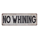 NO WHINING Vintage Look Rustic 6x18 Metal Sign Chic Retro 106180035084
