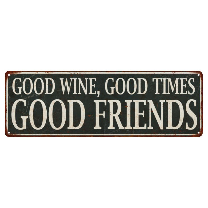 Good Wine, good Times, Good Friends Vintage Look Metal Sign 6x18 106180062004