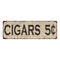 Cigars 5¢ Vintage Look Home Decor Farmhouse Metal Sign 6x18 106180071010