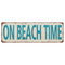 ON BEACH TIME Distressed Look  Metal Sign 6x18 106180076002