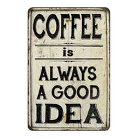 Coffe… Always a Good Idea Farmhouse Style 8x12 Metal Sign 108120020220