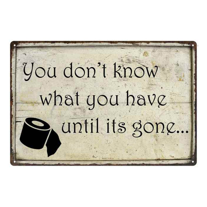 You Don't know what you… Funny Bathroom Gift 8x12 Metal Sign 108120061008