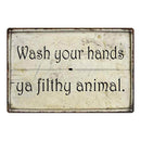 Wash your hands ya filthy… Funny Bathroom Gift 8x12 Metal Sign 108120061010