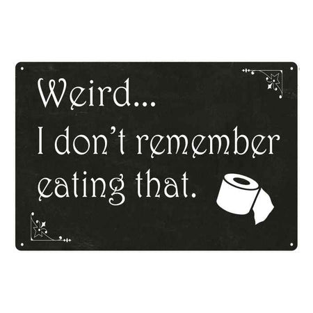 Weird, I don't remember that… Funny Bathroom Gift 8x12 Metal Sign 108120061019