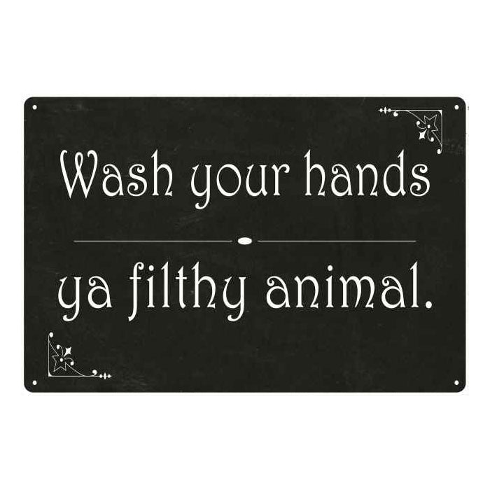 Wash your hands ya filthy… Funny Bathroom Gift 8x12 Metal Sign 108120061020