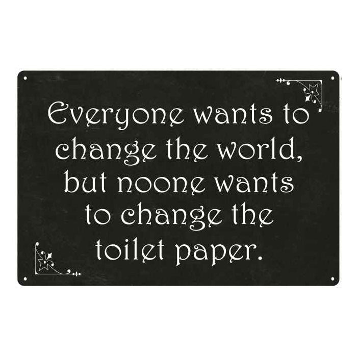 Everyone wants to change… Funny Bathroom Gift 8x12 Metal Sign 108120061021
