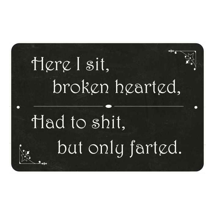 Here I sit broken hearted… Funny Bathroom Gift 8x12 Metal Sign 108120061035