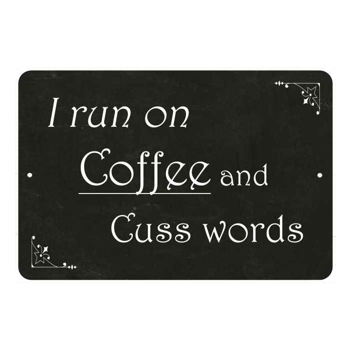I run on Coffee and Cuss words Funny Coffee Gift 8x12 Metal Sign 108120061039