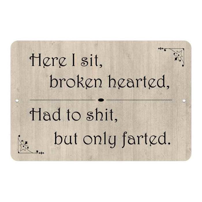 Here I sit broken hearted… Funny Bathroom Gift 8x12 Metal Sign 108120061048