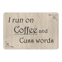 I run on Coffee and Cuss words Funny Coffee Wine 8x12 Metal Sign 108120061052