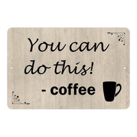You can do this…Coffee Funny Coffee Wine Gifts 8x12 Metal Sign 108120061053