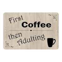 First Coffee, then adulting Funny Coffee Wine Gifts 8x12 Metal Sign 108120061054