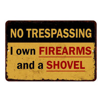 I own Firearms & Shovel… No Tresspassing 8x12 Metal Sign 108120063009
