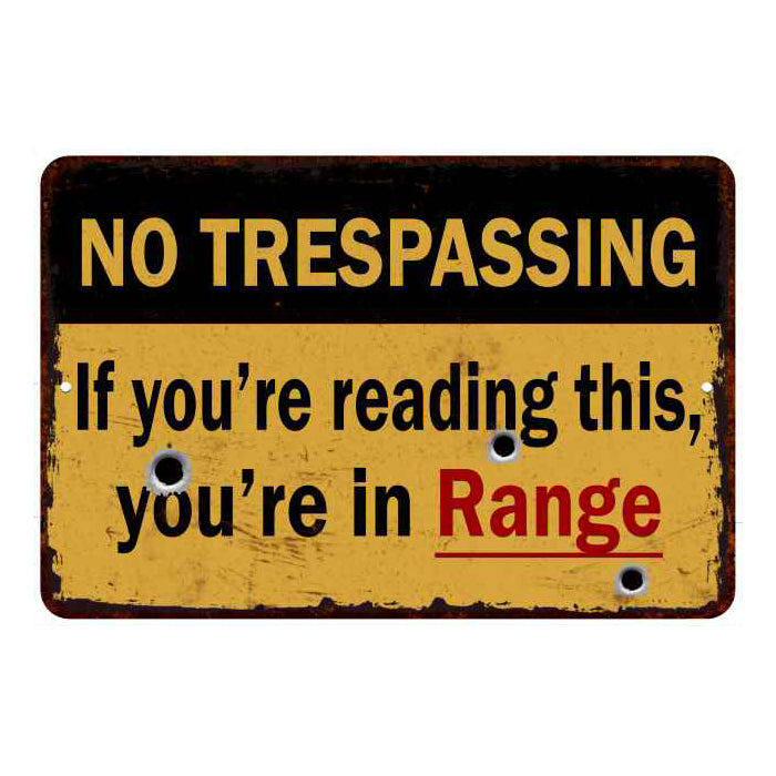 If you're reading, you're in range… No Tresspassing 8x12 Metal Sign 108120063011