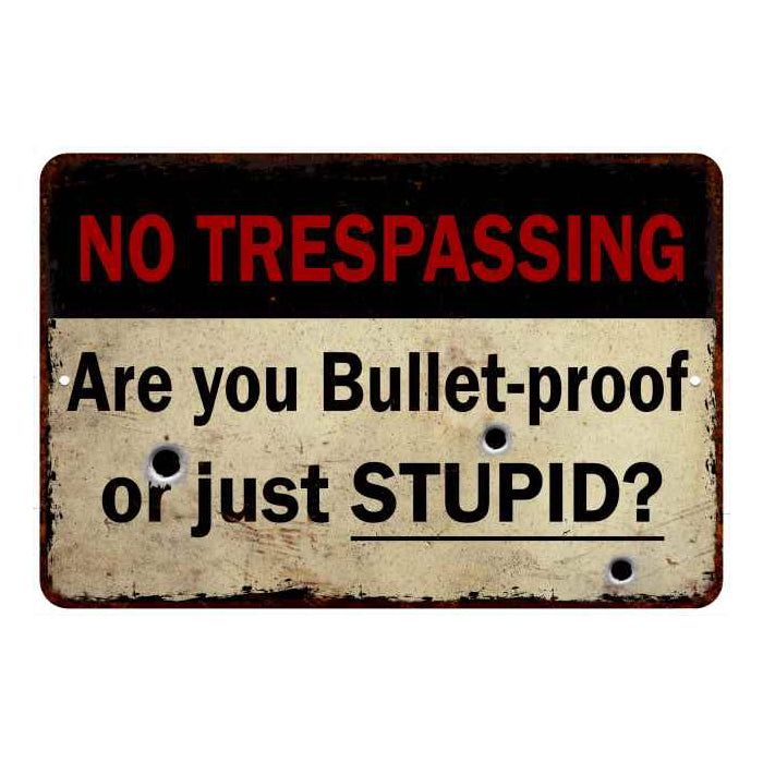 Are you Bulletproof or stupid… No Tresspassing 8x12 Metal Sign 108120063016