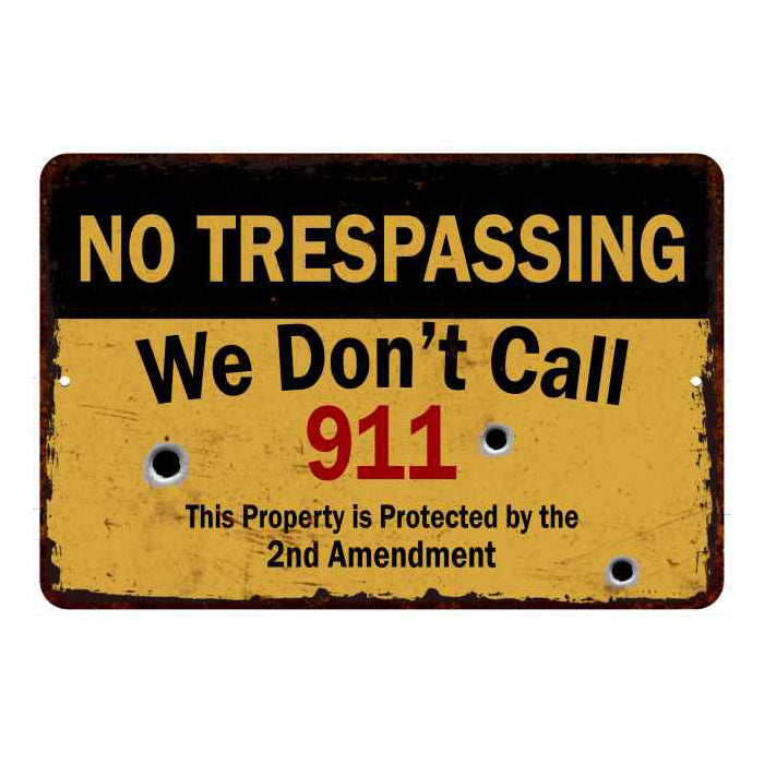 We Don't call 911… No Tresspassing 8x12 Metal Sign 108120063024
