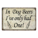 In Dog Beers, I've had one Bar Pub Funny Gift 8x12 Metal Sign 108120064006