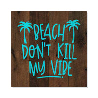 Beach Don't Kill My Vibe Rustic Looking Inspiration Blue Wood Sign Wall Décor 8 x 8 Wood Sign B3-08080061041