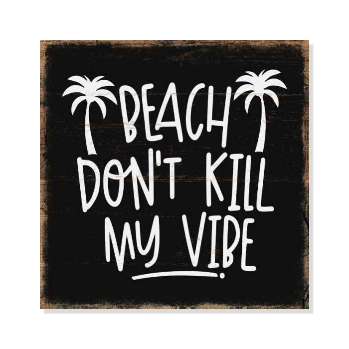 Beach Dont Kill My Vibe Rustic Looking Inspiration Wood Sign Wall Décor Gift Wood Sign B3 08080061042