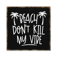 Beach Don't Kill My Vibe Rustic Looking Inspiration Wood Sign Wall Décor Gift 8 x 8 Wood Sign B3-08080061042