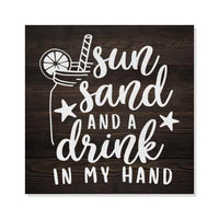 Sun Sand Drink in Hand Rustic Looking Inspiration Beach Wood Sign Wall Décor 8 x 8 Wood Sign B3-08080061043