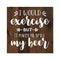 I'd Exercise but I'd spill my beer Rustic Looking Wood Sign Wall Décor 8 x 8 Wood Sign B3-08080061058