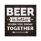 Beer better when you drink Together Rustic Looking Wood Sign Wall Décor 8 x 8 Wood Sign B3-08080061059