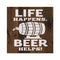 Life Happens Beer Helps Rustic Looking Inspiration Funny Wood Sign Wall Décor 8 x 8 Wood Sign B3-08080061061
