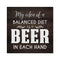 Balanced Diet, Beer in Each Hand Rustic Looking Inspiration Wood Sign Wall Décor 8 x 8 Wood Sign B3-08080061063