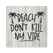 Beach Don't Kill My Vibe Rustic Looking Funny White Wood Sign Wall Décor Gift 8 x 8 Wood Sign B3-08080062003