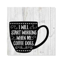 Start Working when Coffee Does Rustic Looking Funny Wood Sign Wall Décor Gift 8 x 8 Wood Sign B3-08080062008