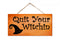 Quit Your Witchin Hanging Wood Sign 5x10 SP-05100001001