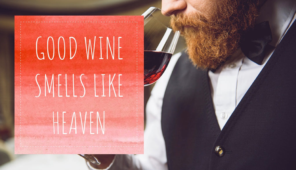 Good wine smells like heaven