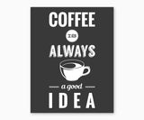 Coffee is Always a Good Idea Kitchen Wall Art, Black Background
