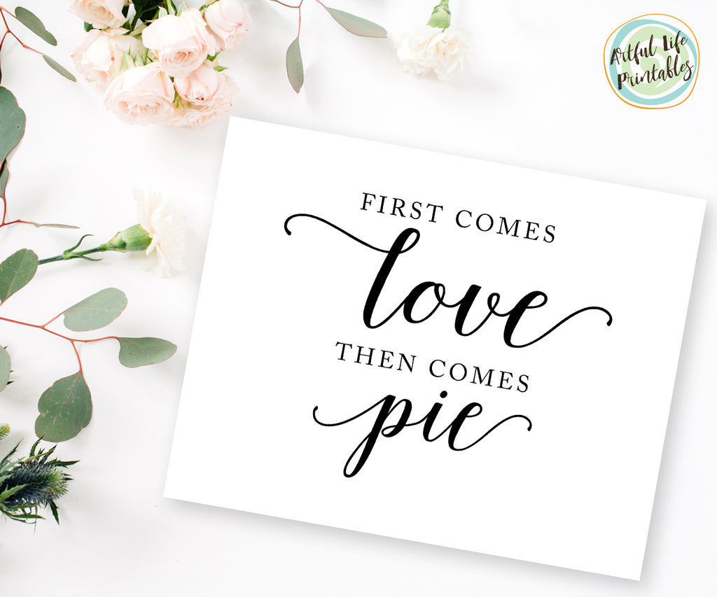 First Comes Love Then Comes Pie Dessert Table Wedding Sign Printable