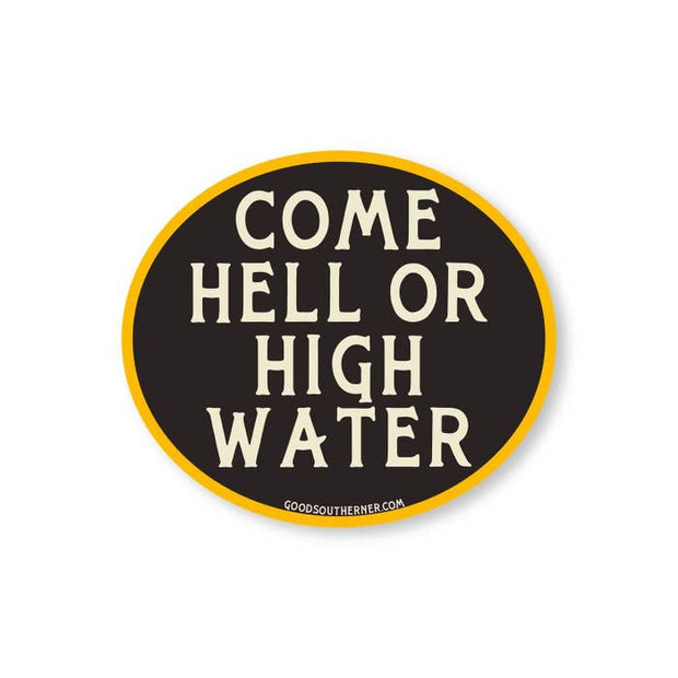 Come Hell or High Water Vinyl Sticker