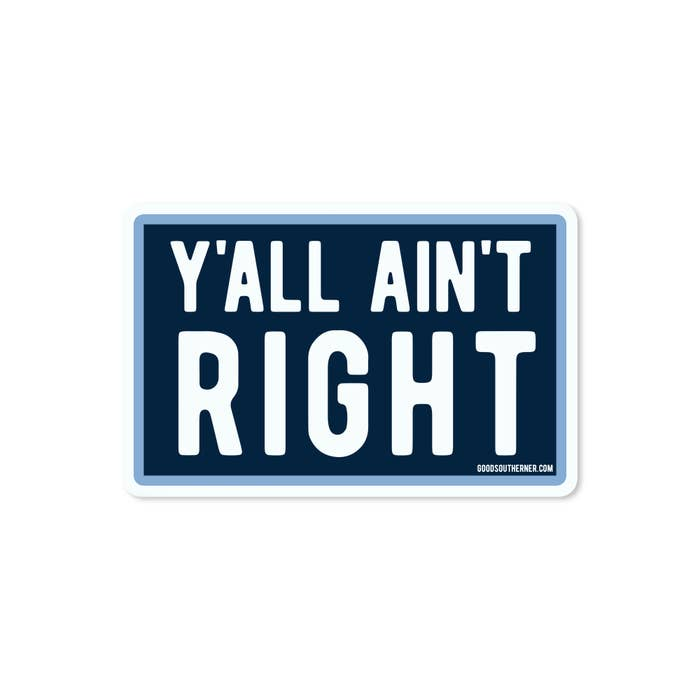 Y'all Ain't Right Vinyl Sticker
