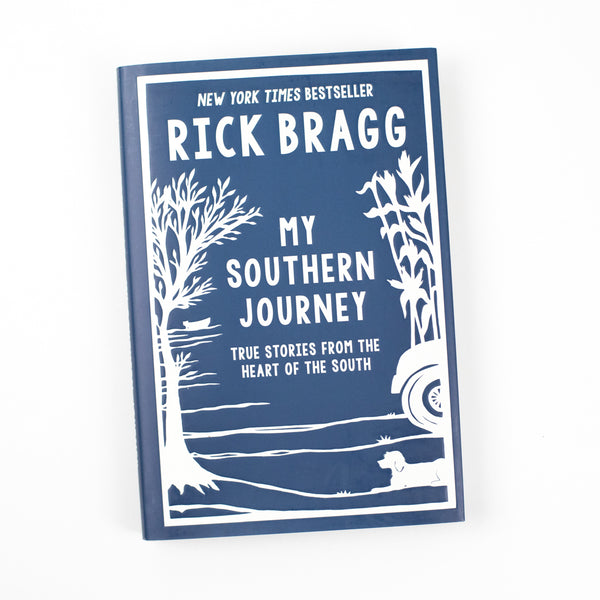 My Southern Journey: True Stories from the Heart of the South by Rick Bragg