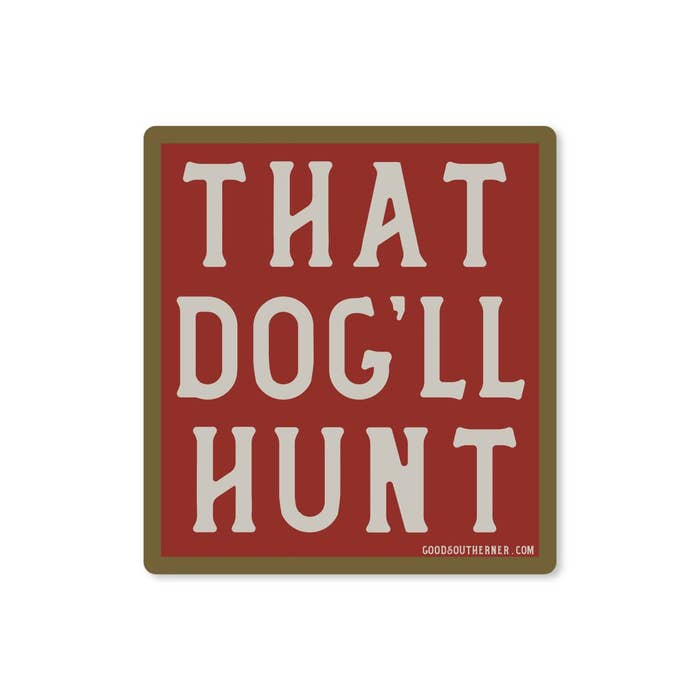 That Dog'll Hunt Vinyl Sticker