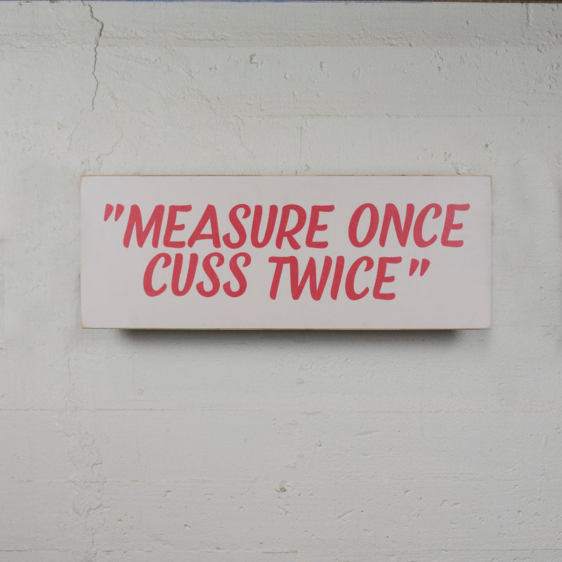 Measure Once, Cuss Twice Sign