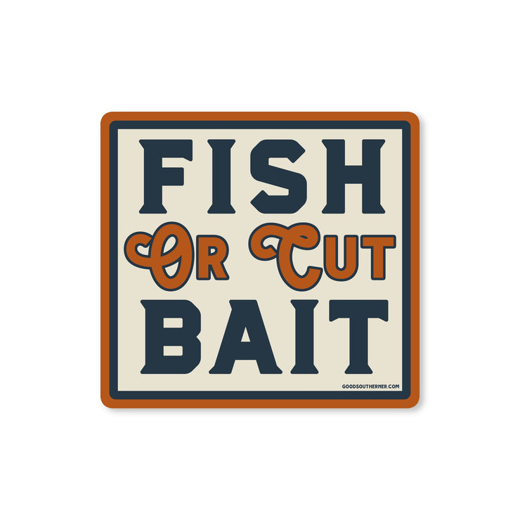 Fish or Cut Bait Vinyl Sticker